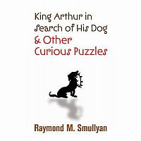 King Arthur In Search Of His Dog & Other Curious Puzzles