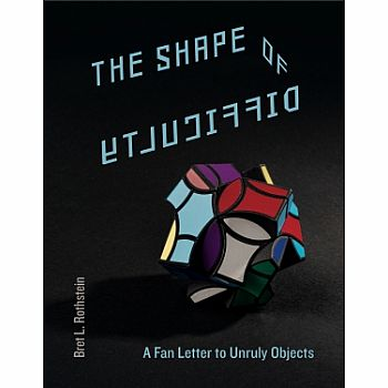 The Shape of Difficulty:A Fan Letter to Unruly Objects